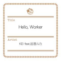Hello, Worker (feat. Megurine Luka)