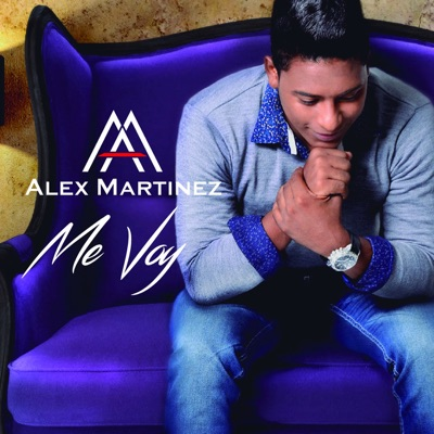 Me Voy - Single - Alex Martinez