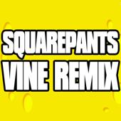 Squarepants Vine Remix (Spongebob)