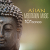 Asian Meditation Music - 101 Songs for Yoga, Sleep & Spa Relaxation - Asian Meditation Music Collective