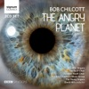 Bob Chilcott: The Angry Planet, BBC Singers, Bach Choir & David Hill