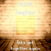Carol Hughes - Let's Get Together Again