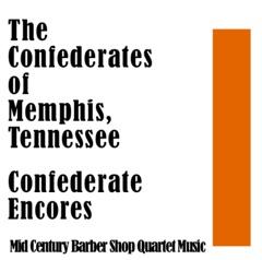 The Confederates of Memphis, Tennessee: Confederate Encores: Mid Century Barber Shop Quartet Music