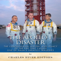 The Apollo 1 Disaster: The Controversial History and Legacy of the Fire that Caused One of NASA's Greatest Tragedies (Unabridged)