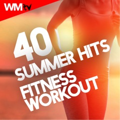 40 Summer Hits For Fitness & Workout (Unmixed Compilation for Fitness & Workout 124 - 155 BPM)