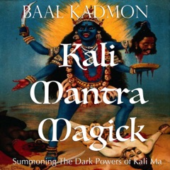 Kali Mantra Magick: Summoning the Dark Powers of Kali Ma (Mantra Magick Series Book 2) (Unabridged)