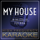 My House (In The Style Of Flo Rida) [Instrumental Version]-High Frequency Karaoke
