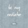 Be My Radiator - Daveit Ferris
