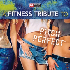 A Fitness Tribute to Pitch Perfect (60 Min Non-Stop Workout Mix 130-140 BPM)