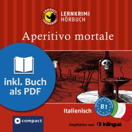Aperitivo Mortale (Compact Lernkrimi Hörbuch). Italienisch Niveau B1 - inkl. Begleitbuch als PDF audiobook