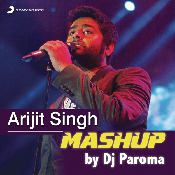 Arijit Singh Mashup By Dj Paroma Single By Jeet Gannguli Sharib
