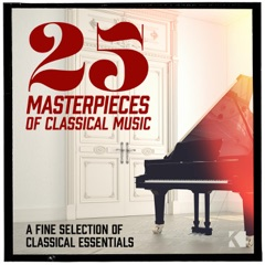 25 Masterpieces of Classical Music (A Fine Selection of Classical Essentials)
