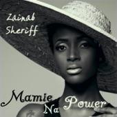 Zainab Sheriff - Mamie Na Power