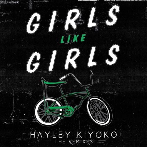 Hayley Kiyoko - Girls Like Girls (Remixes) - EP