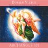 Archanges 101: Comment entrer étroitement en contact avec les archanges Michael, Raphaël, Gabriel, Uriel et les autres pour la guérison, la protection et la guidance - Doreen Virtue