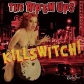 The Rip Em Ups - Killswitch!