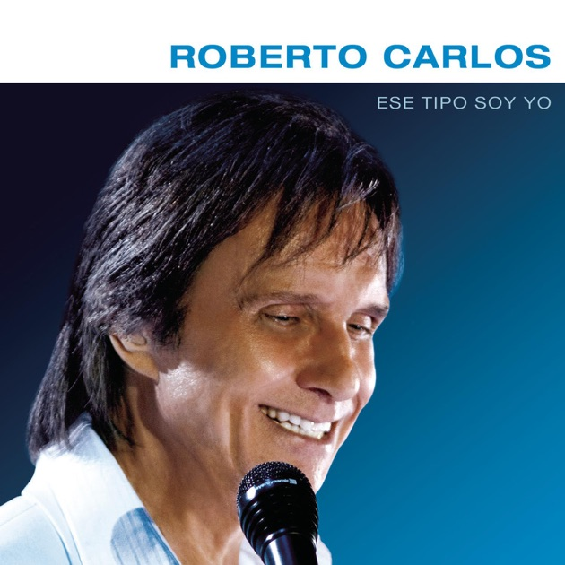 Ese Tipo Soy Yo - EP by Roberto Carlos on Apple Music