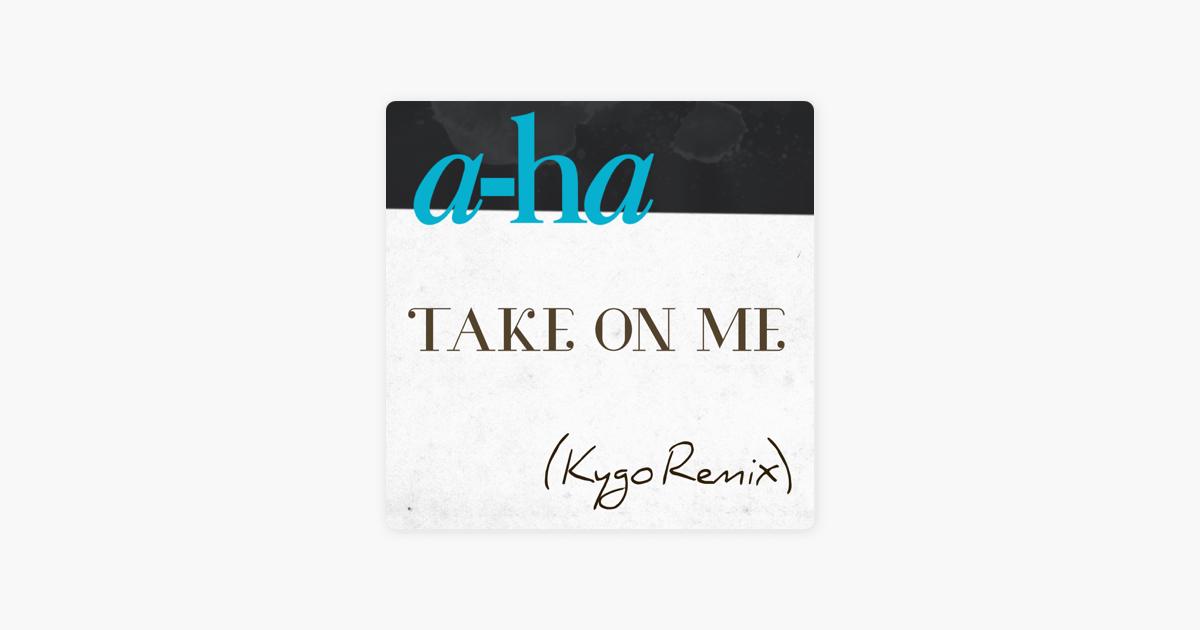 58b13c328 Take On Me (Kygo Remix) - Single by a-ha