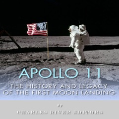 Apollo 11: The History and Legacy of the First Moon Landing (Unabridged)