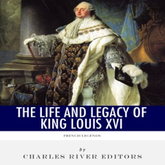 French Legends: The Life and Legacy of King Louis XVI (Unabridged)