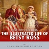 History for Kids: The Illustrated Life of Betsy Ross (Unabridged)