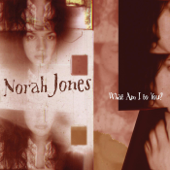 What Am I To You?  Norah Jones - Norah Jones