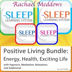 Positive Living Bundle: Energy, Health, Exciting Life: Hypnosis and Meditation - The Sleep Learning System with Rachael Meddows
