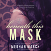 Beneath This Mask: The Beneath Series, Book 1 (Unabridged) - Meghan March