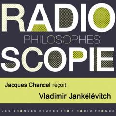 Radioscopie (Philosophes): Jacques Chancel reçoit Vladimir Jankélévitch