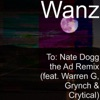 To: Nate Dogg (The Ad Remix) [feat. Warren G, Grynch & Crytical] - Single, Wanz