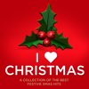 I Love Christmas: A Collection of the Best Festive Xmas Hits - Various Artists