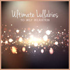 Ultimate Lullabies to Help Relaxation - Sleep Songs and Deep Meditation Piano Music for Relaxing at Home