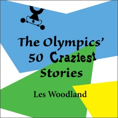 The Olympics' 50 Craziest Stories (Unabridged)