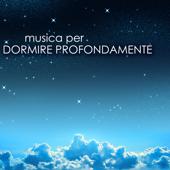 Musica per Dormire Profondamente - Canzoni Rilassanti per Curare Insonnia