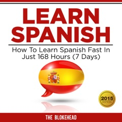 Learn Spanish: How to Learn Spanish Fast in Just 168 Hours (7 Days): The Blokehead Success Series (Unabridged)