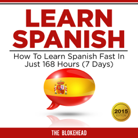 Learn Spanish: How to Learn Spanish Fast in Just 168 Hours (7 Days): The Blokehead Success Series (Unabridged) audiobook