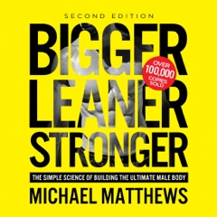 Bigger Leaner Stronger: The Simple Science of Building the Ultimate Male Body (Unabridged)