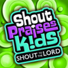 Shout to the Lord Kids - Shout Praises Kids