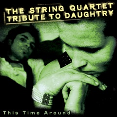 The String Quartet Tribute to Daughtry: This Time Around