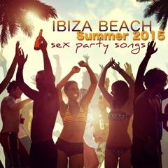 Ibiza Beach Sex Party Songs Summer 2015