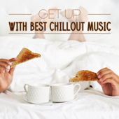Get up with Best Chillout Music