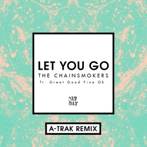 Let You Go (feat. Great Good Fine Ok) [A-Trak Remix] - Single Mp3 Download