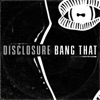 Bang That - Single, Disclosure