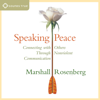 Speaking Peace: Connecting with Others Through Nonviolent Communication - Marshall B. Rosenberg