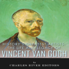 Charles River Editors - History's Greatest Artists: The Life and Legacy of Vincent van Gogh (Unabridged)  artwork