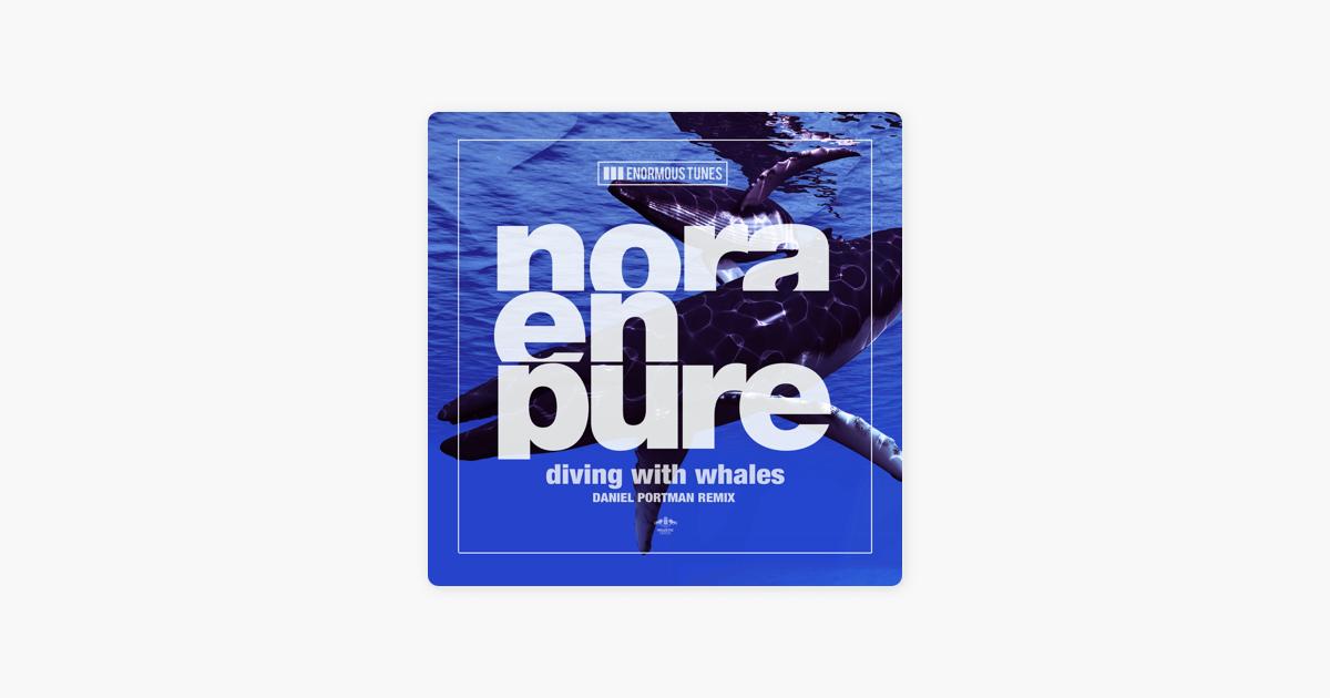 Diving with Whales (Daniel Portman Remix) [Remixes] - Single by Nora En  Pure