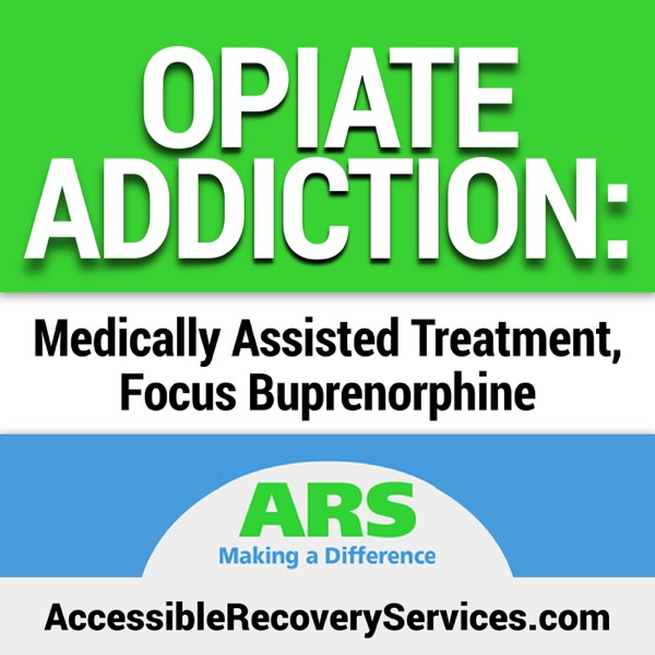 Opiate Addiction: Medically Assisted Treatment, Focus Buprenorphine
