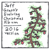 Jeff Grant's Evolving Christmas Album (2016 Version)