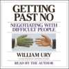 Getting Past No: Negotiating with Difficult People (Abridged Nonfiction) - William Ury