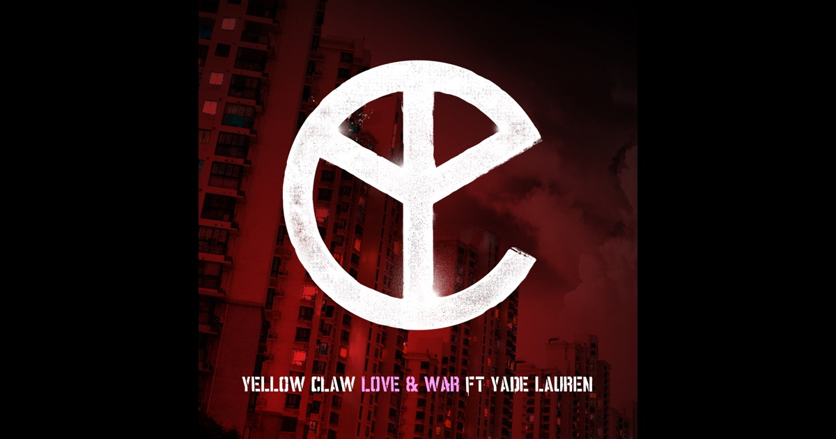 Yellow Claw - Love & War feat. Yade Lauren (Original Mix)